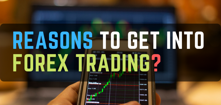 Reasons Get Into FOREX Trading?