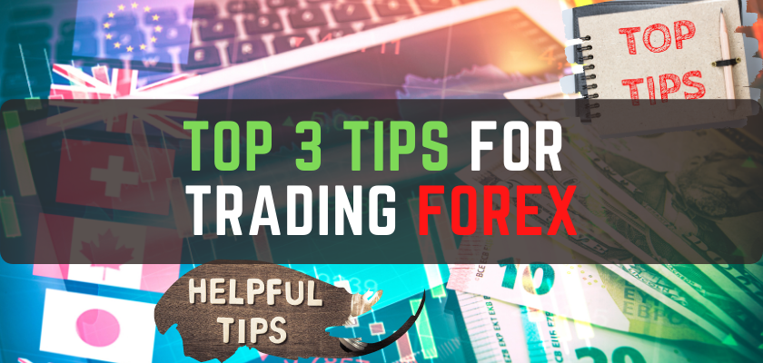 Top 3 Tips for Trading Forex