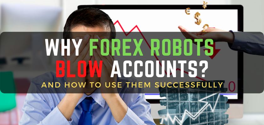 Why Forex Robots Blow Accounts