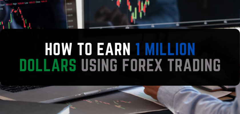 How to Earn 1 Million Dollars Using Forex Trading