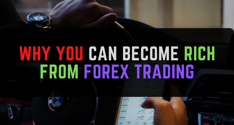 Why You Can Become Rich From Forex Trading